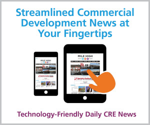 Mile High_300x250 Streamlined Commercial Dev News at Fingertips